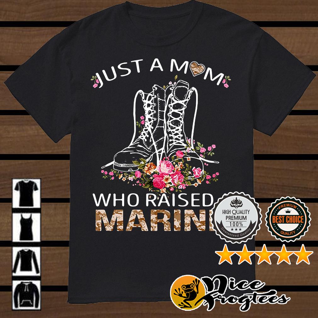 Marine boots just a mom who raised a Marine shirt