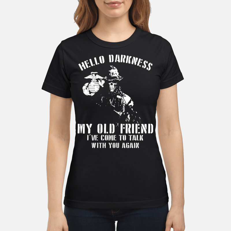 Marine Corps Veteran Hello darkness my old friend I've come to talk with you again Ladies tee