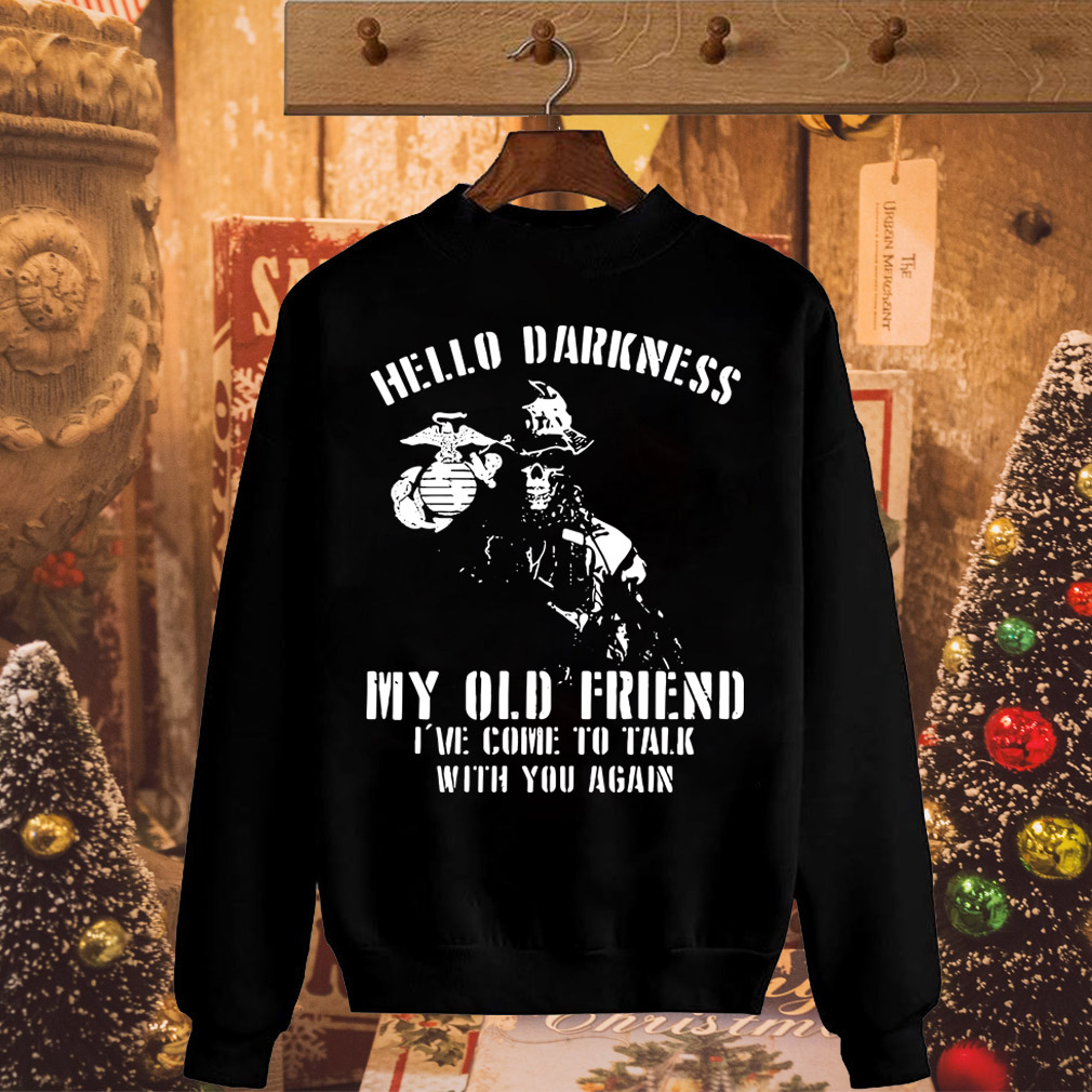 Marine Corps Veteran Hello darkness my old friend I've come to talk with you again shirt