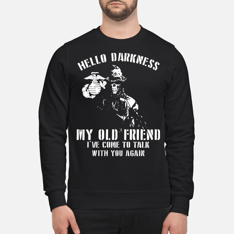 Marine Corps Veteran Hello darkness my old friend I've come to talk with you again Sweater