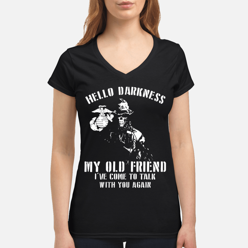 Marine Corps Veteran Hello darkness my old friend I've come to talk with you again V-neck t-shirt
