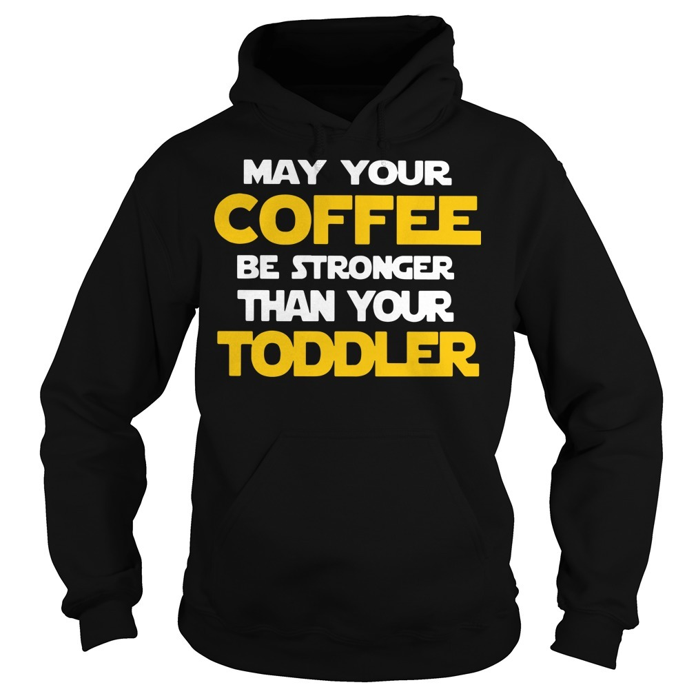 May your coffee be stronger than your toddler Star Wars Hoodie
