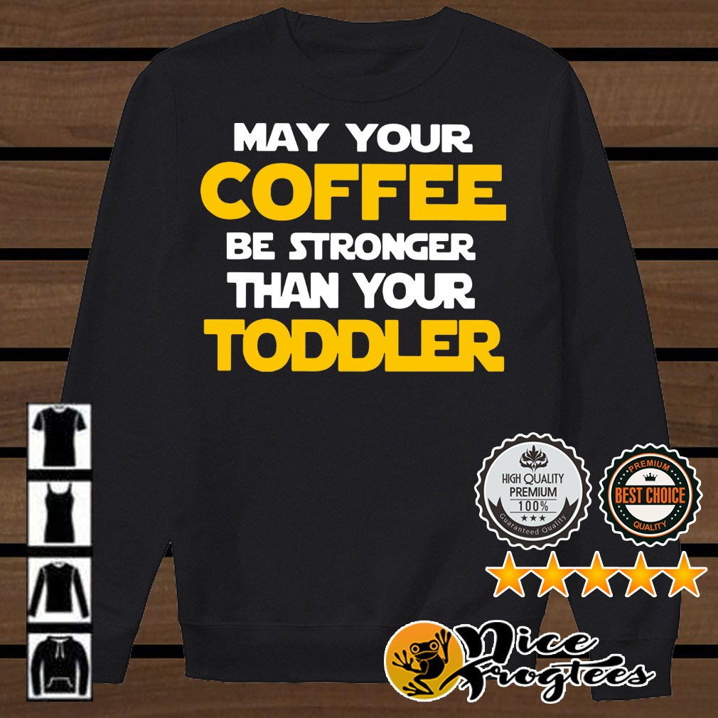 May your coffee be stronger than your toddler Star Wars shirt