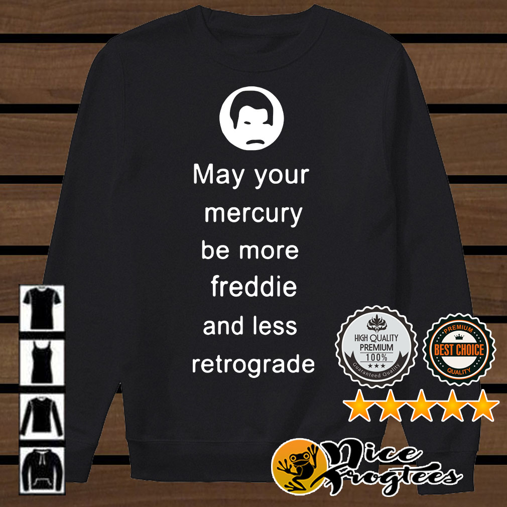 May your mercury be more Freddie and Less Retrograde shirt
