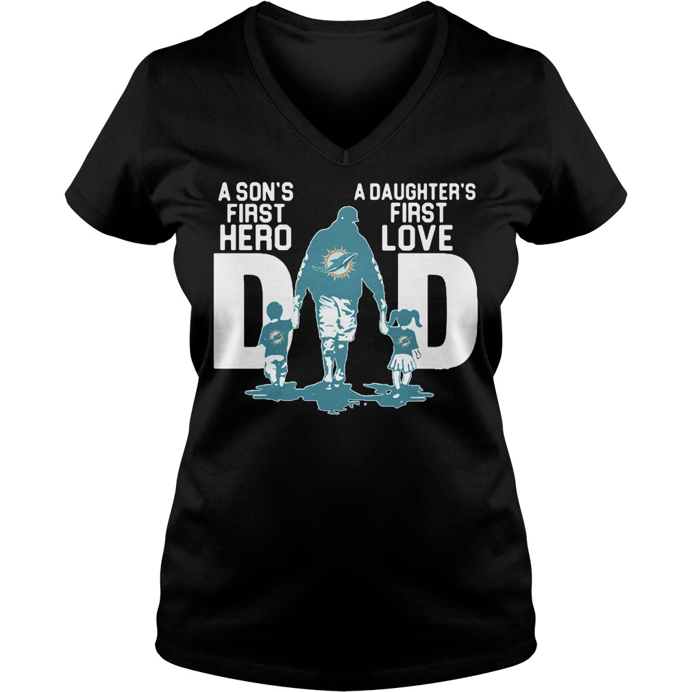 Miami Dolphins Dad a son's first hero a daughter's first love V-neck t-shirt
