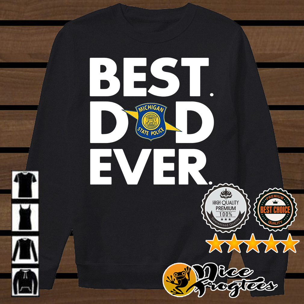 Michigan State Police best dad ever shirt