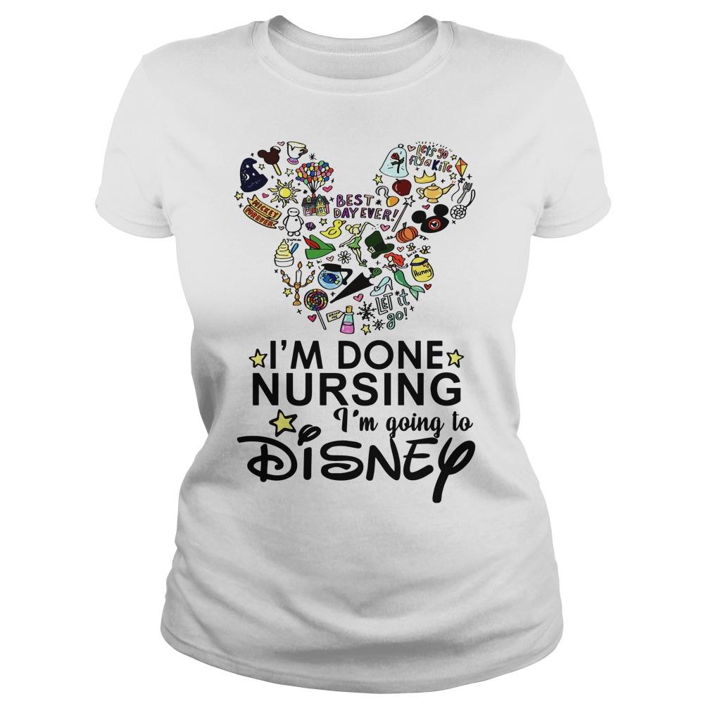 Mickey Mouse I'm done nursing I'm going to Disney Ladies tee