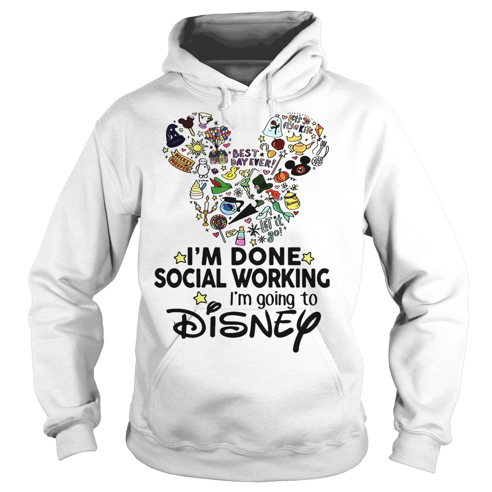 Mickey Mouse I'm done social working I'm going to Disney Hoodie