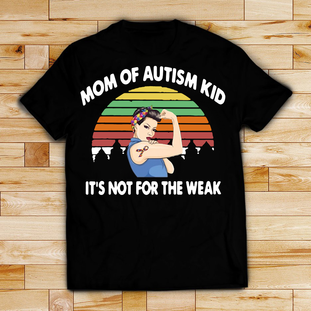 Mom of autism kid it's not for the weak retro shirt
