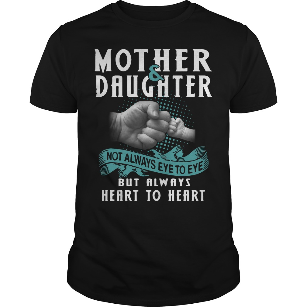 Mother and Daughter not always eye to eye but always heart to heart Guys shirt