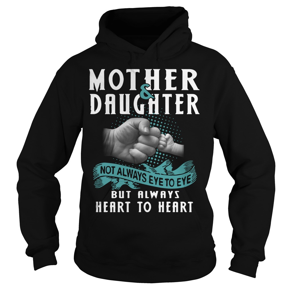 Mother and Daughter not always eye to eye but always heart to heart Hoodie