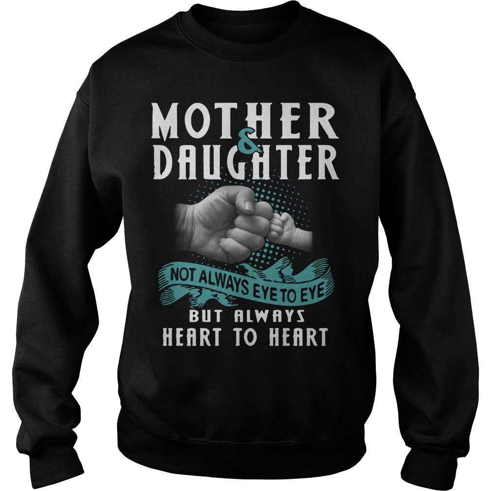 Mother and Daughter not always eye to eye but always heart to heart Sweater