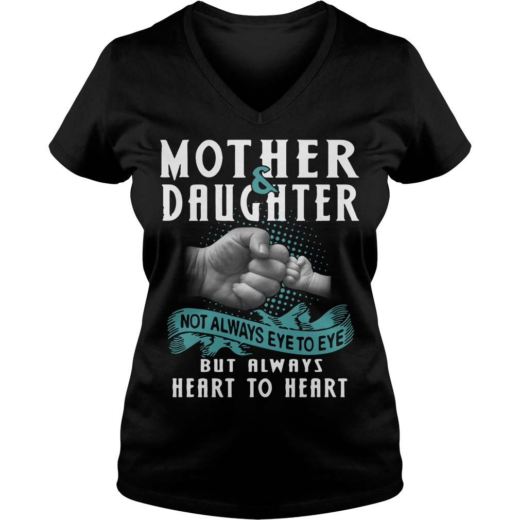 Mother and Daughter not always eye to eye but always heart to heart V-neck t-shirt