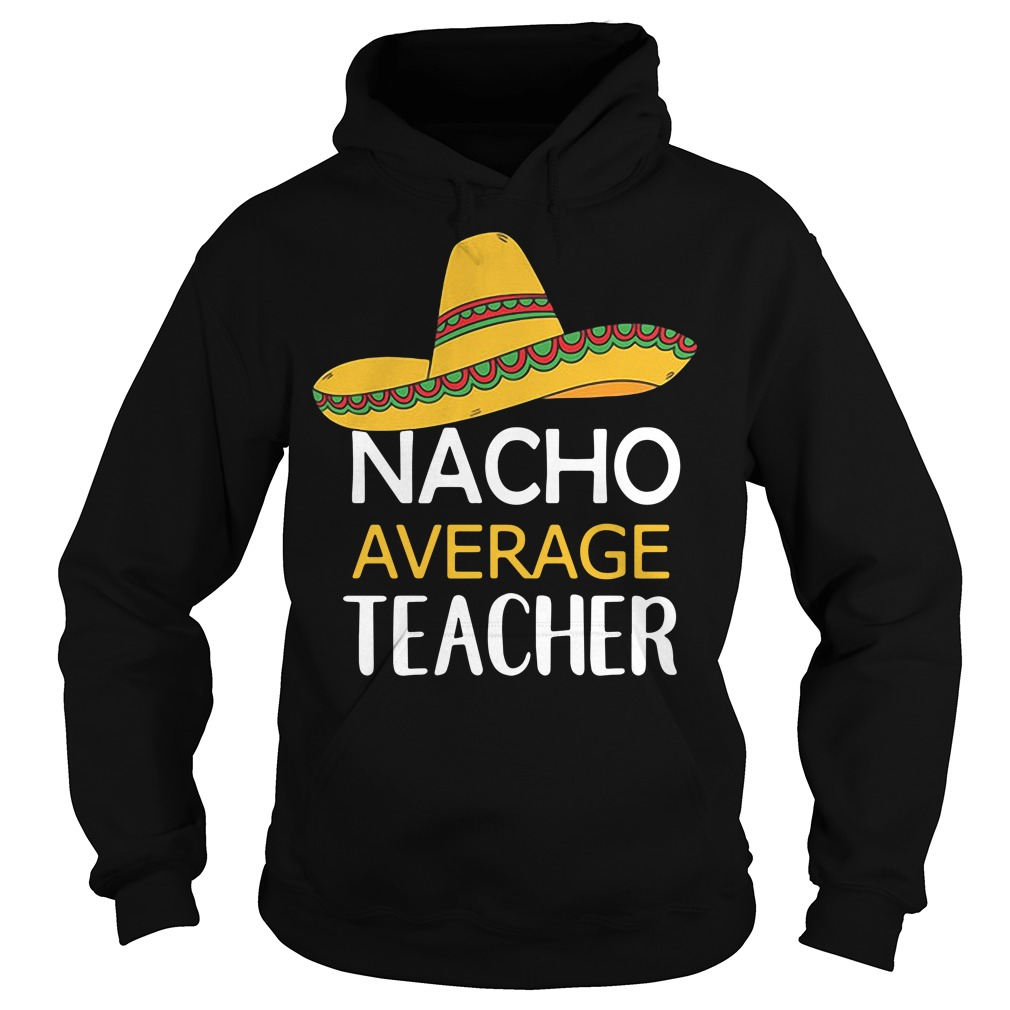 Nacho Average Teacher Hoodie