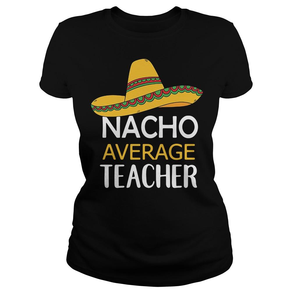 Nacho Average Teacher Ladies Tee