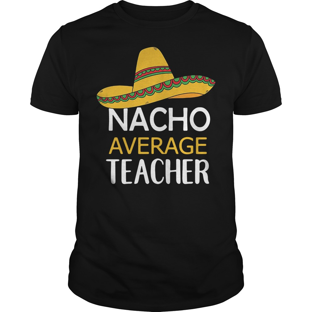 Nacho Average Teacher shirt