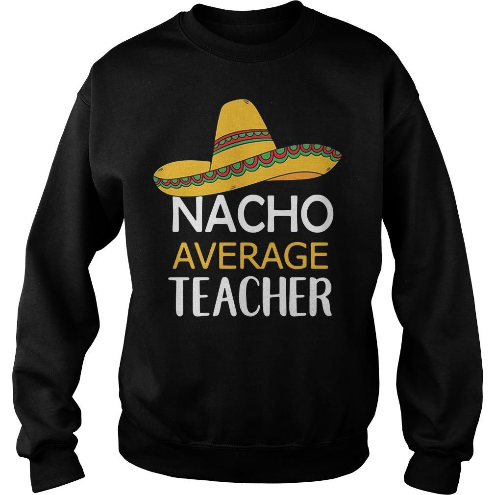 Nacho Average Teacher Sweater