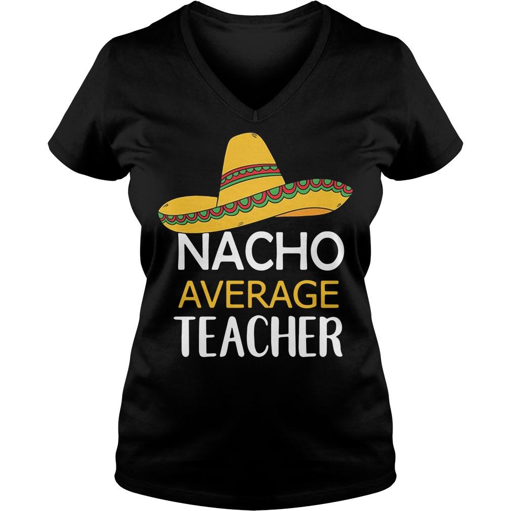 Nacho Average Teacher V-neck T-shirt