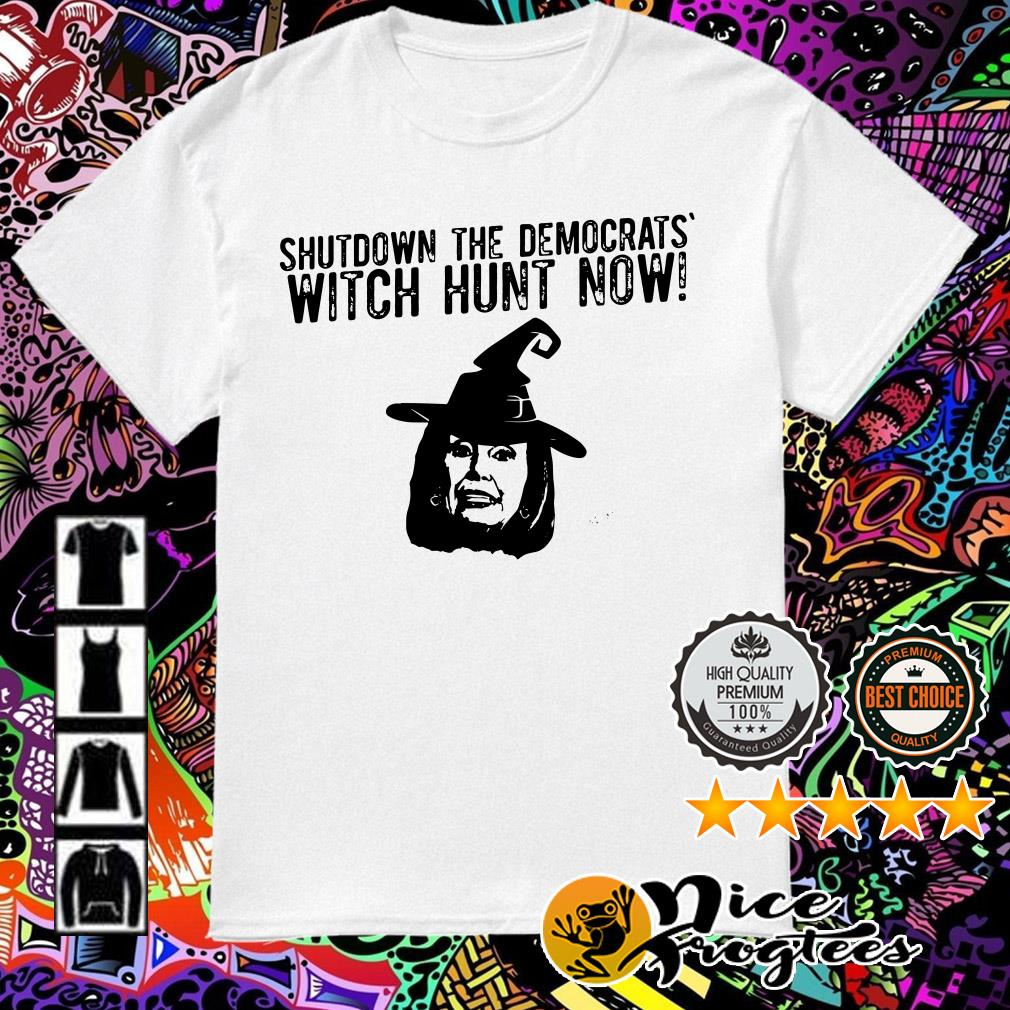 Nancy Pelosi shutdown the democrats' witch hunt now shirt