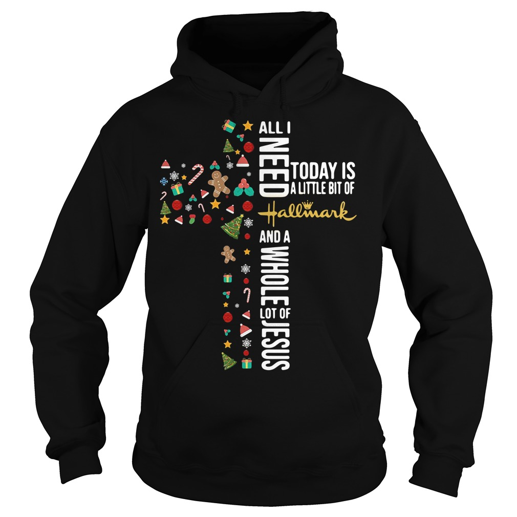 All I need today is a little bit of Hallmark the Cross Jesus Hoodie