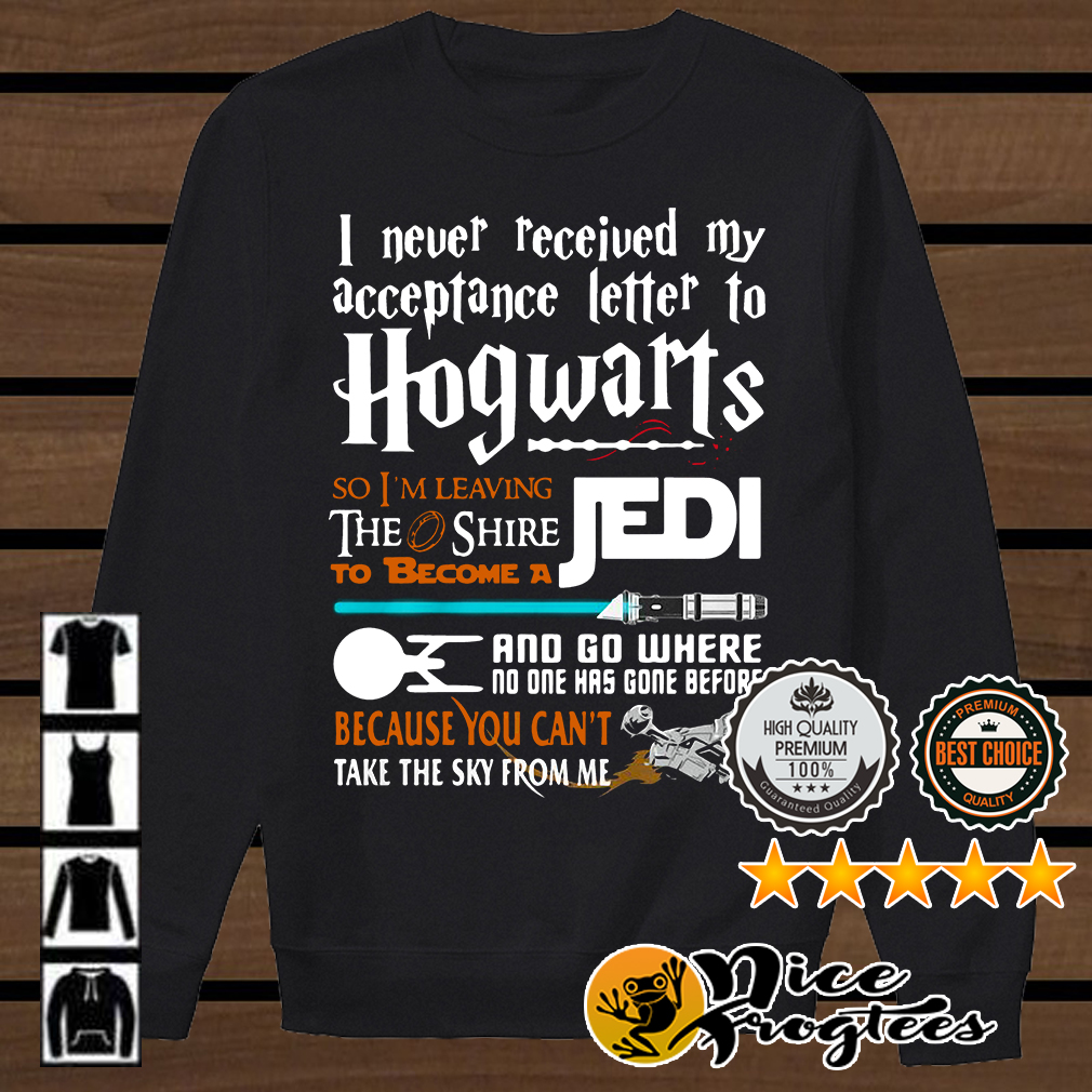 I never received my acceptance letter to Hogwarts become a Jedi Star Wars shirt