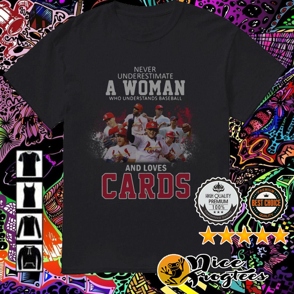 Never underestimate a woman who understands baseball and loves Cards shirt