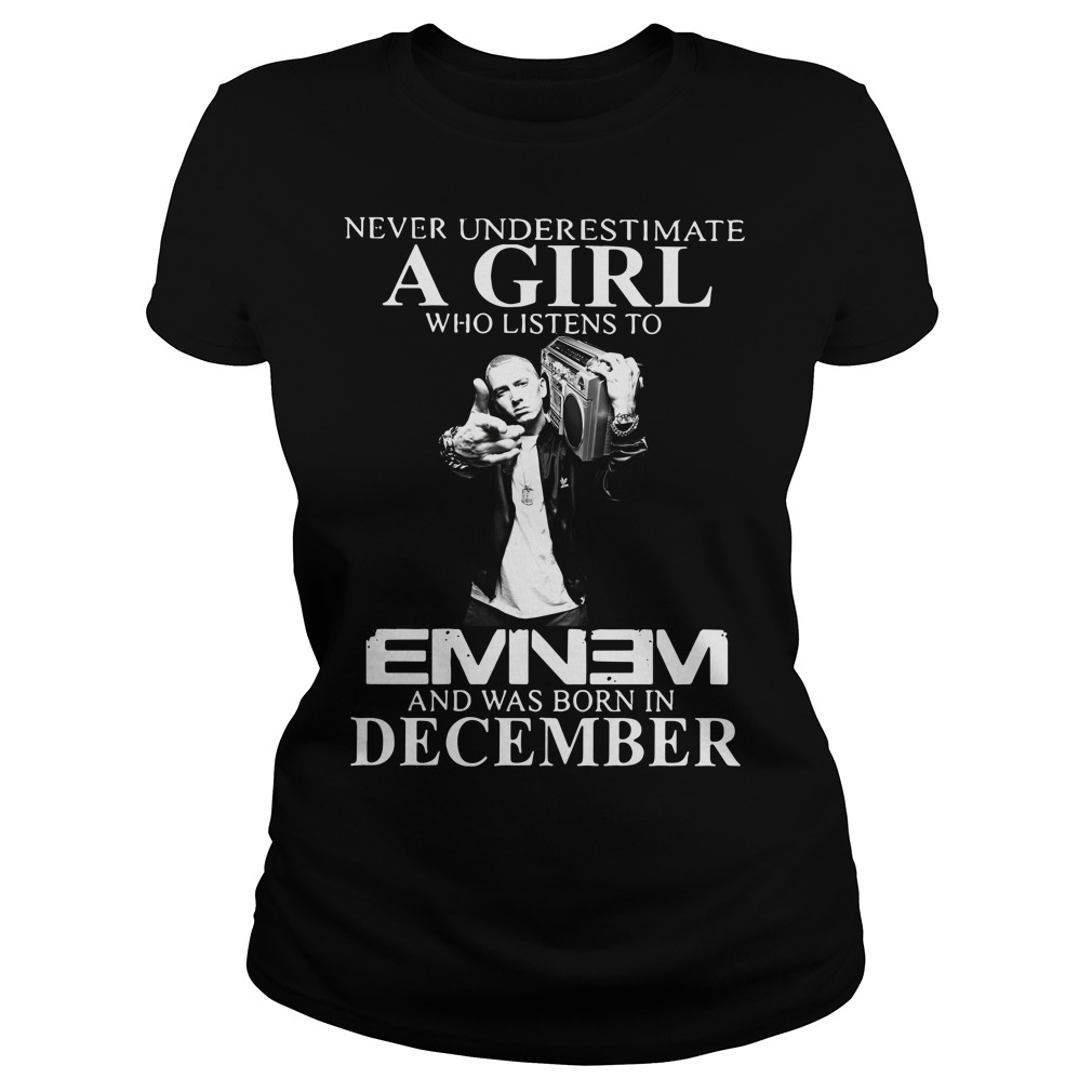 Never underestimate a girl who listens to Eminem and was born in December Ladies tee