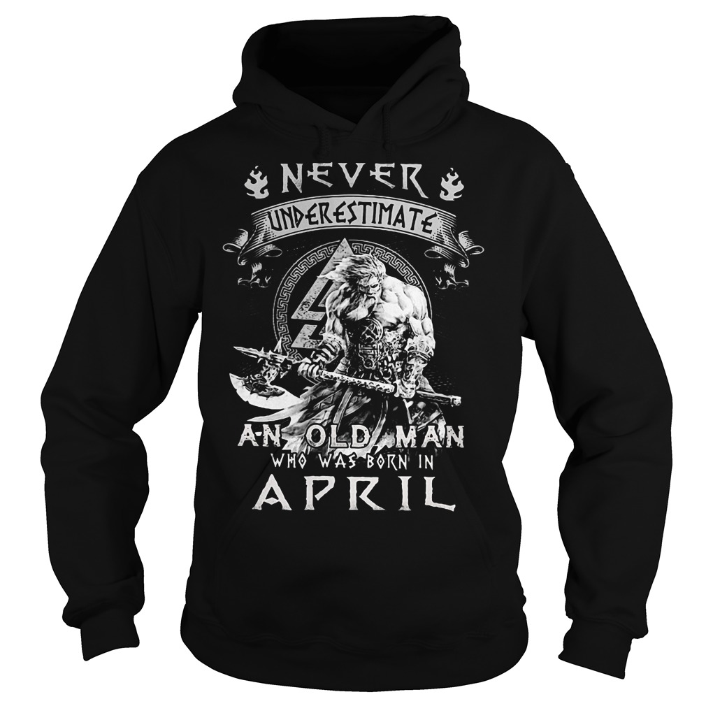 Never underestimate an old man who was born in April Hoodie