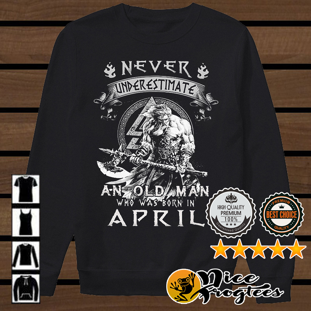 Never underestimate an old man who was born in April shirt