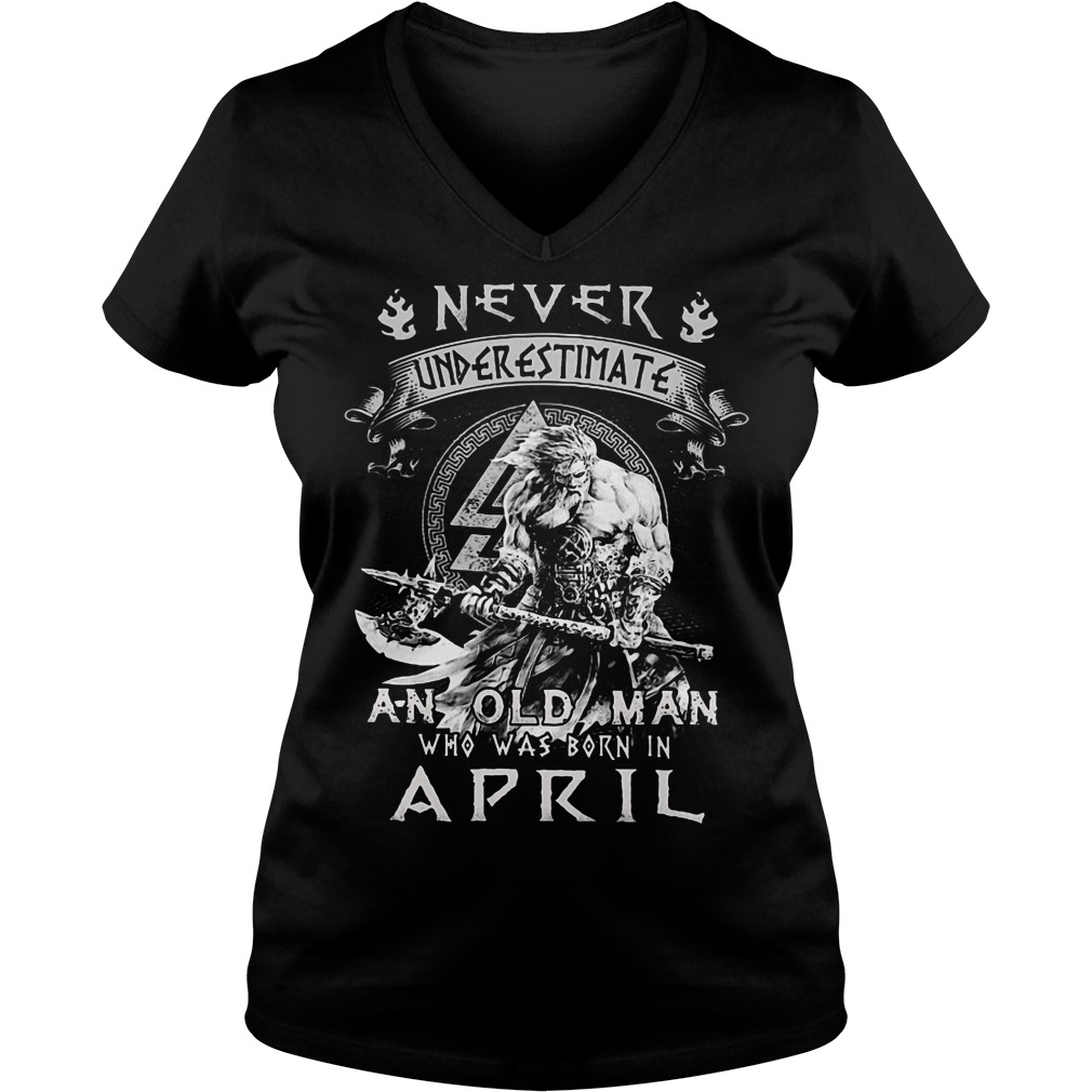 Never underestimate an old man who was born in April V-neck t-shirt
