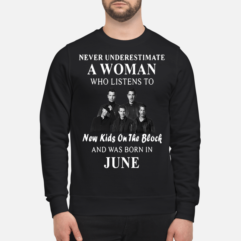 Never underestimate a woman who listens to New Kids On The Block and was born in June Sweater