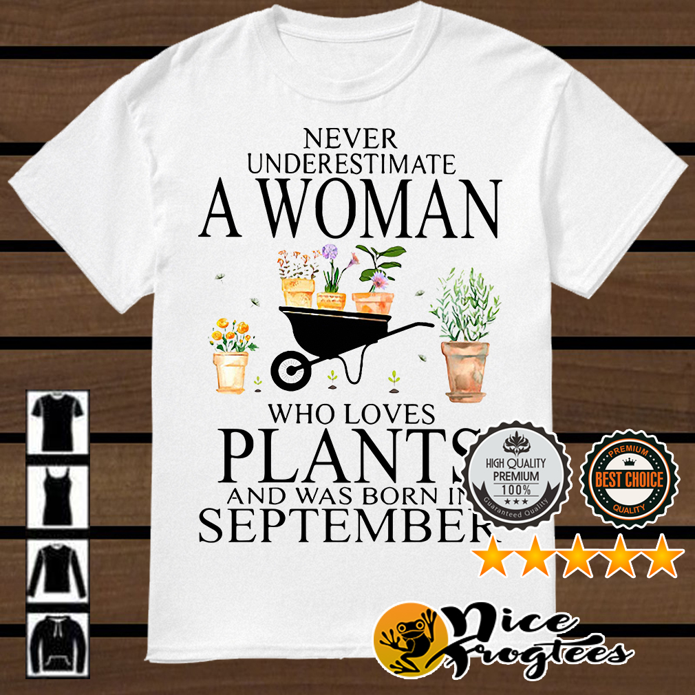 Never underestimate a woman who loves plants and was born in September shirt