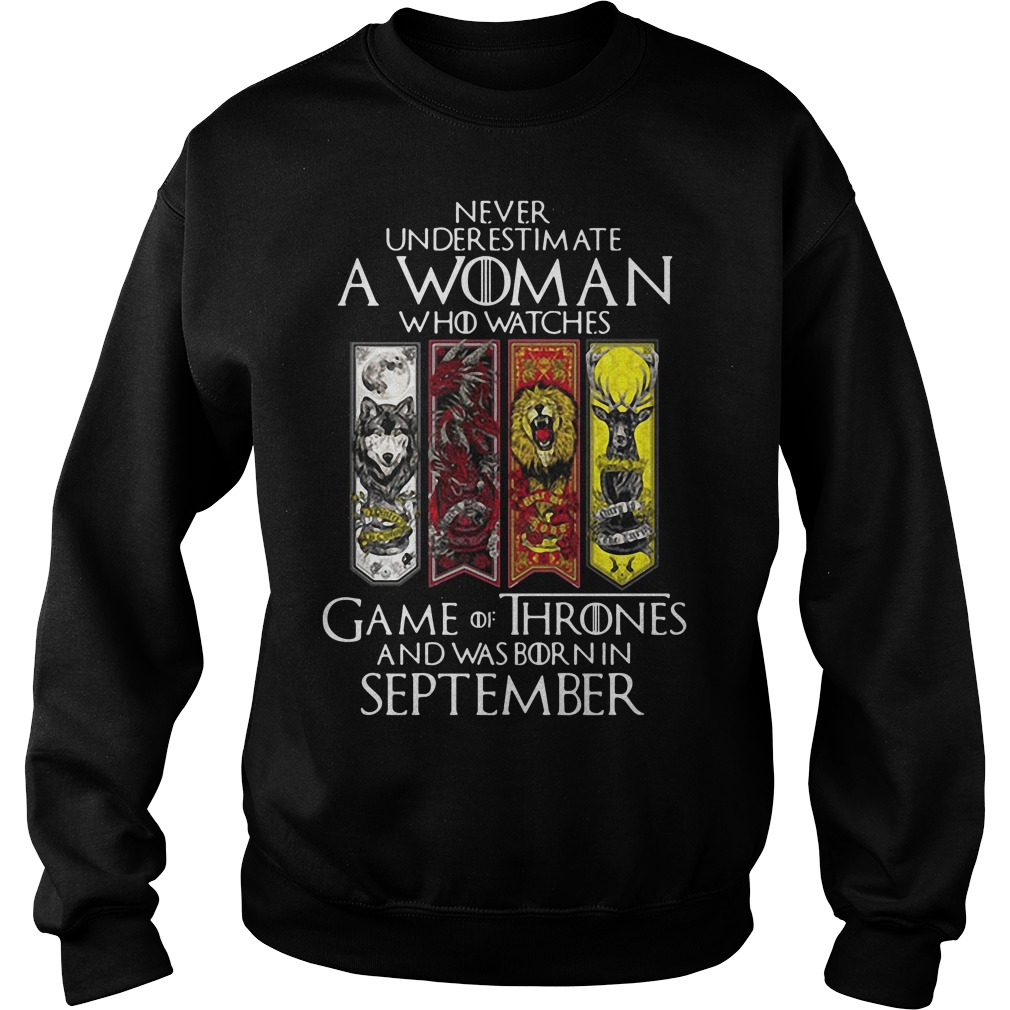 Never underestimate a woman who watches Game Of Thrones and was born in September Sweater