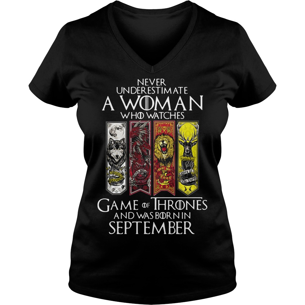 Never underestimate a woman who watches Game Of Thrones and was born in September V-neck t-shirt