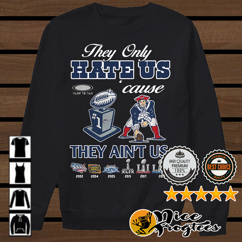 New England Patriots they only hare us cause they ain't us shirt