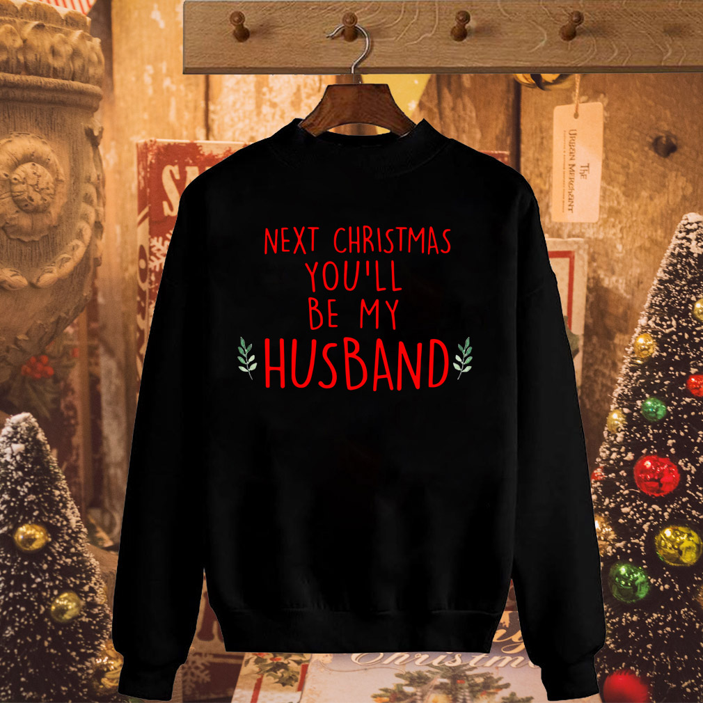 Next Christmas you'll be my husband sweater