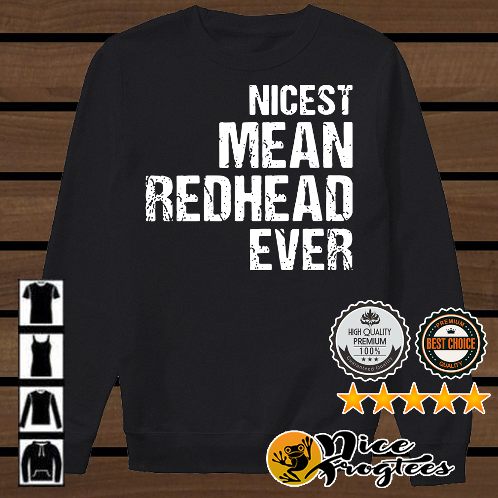 Nicest mean redhead ever shirt