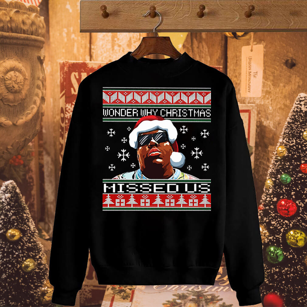 The Notorious Big Wonder Why Christmas Missed Us Sweater And Shirt
