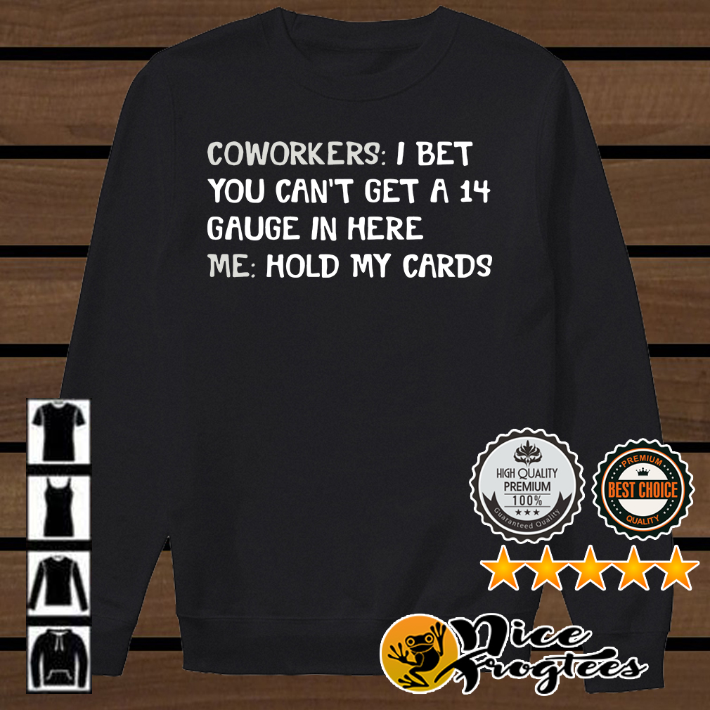 Nurse coworkers I bet you can't get a 14 gauge in here me hold my card shirt
