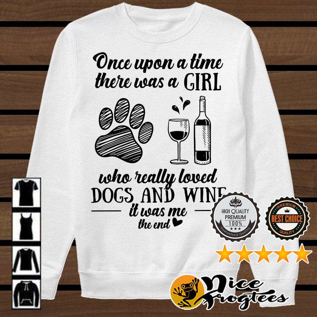 Once upon a time there was a girl who really loved dogs and wine shirt