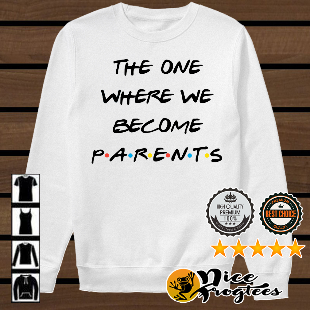 The one where we become parents shirt