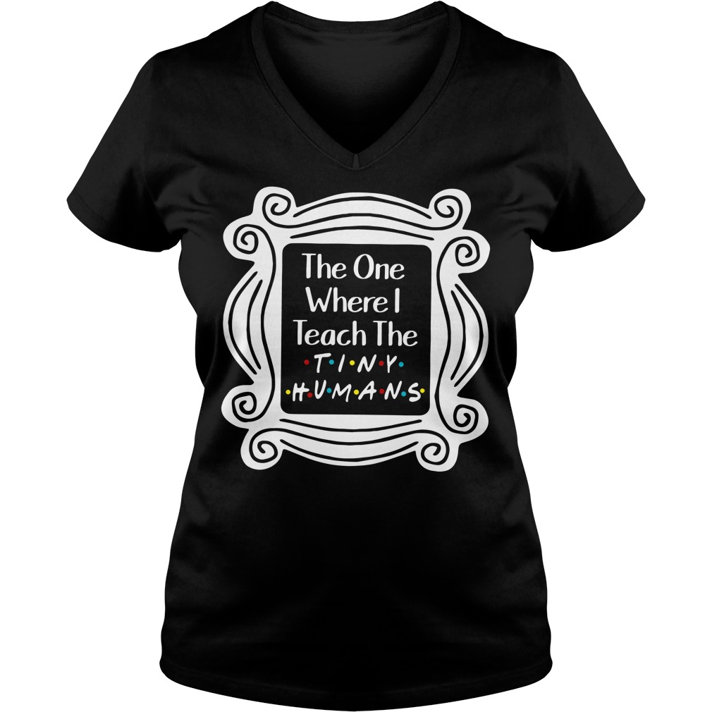 The one where I teach the tiny humans V-neck t-shirt