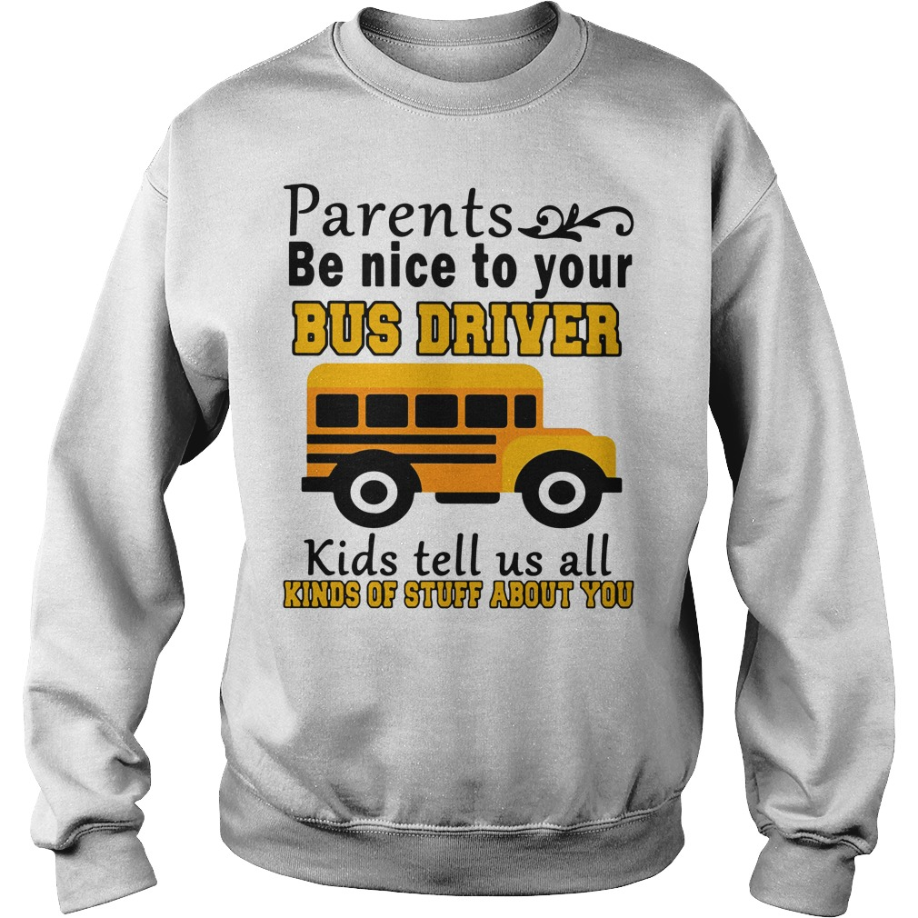 Parents be nice to your bus driver kids tell us all kinds of stuff about you Sweater