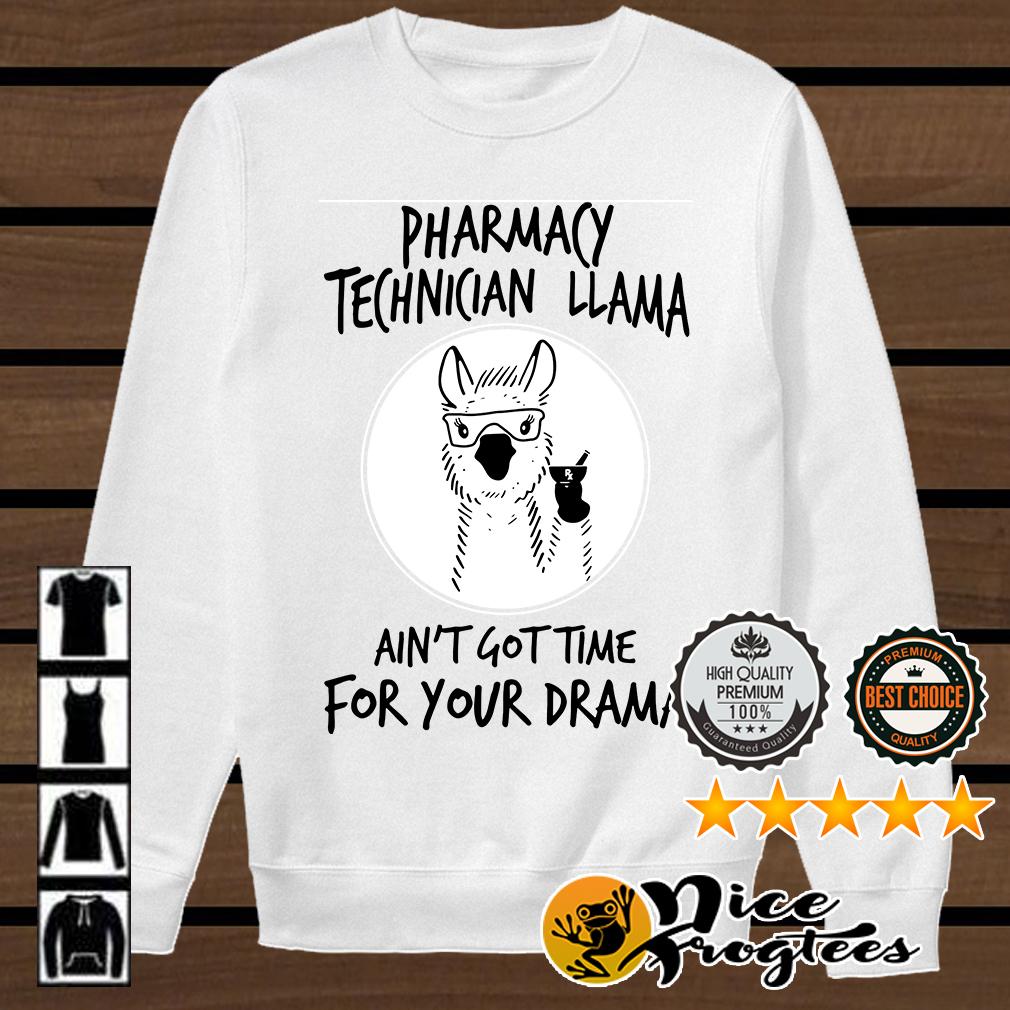 Pharmacy technician llama ain't got time for your drama shirt