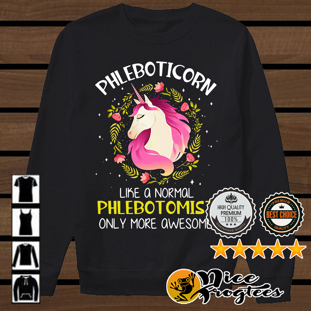 Phleboticorn like a normal phlebotomist only more awesome shirt