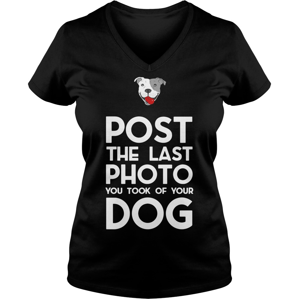 Pitbull post the last photo you took of your dog V-neck t-shirt