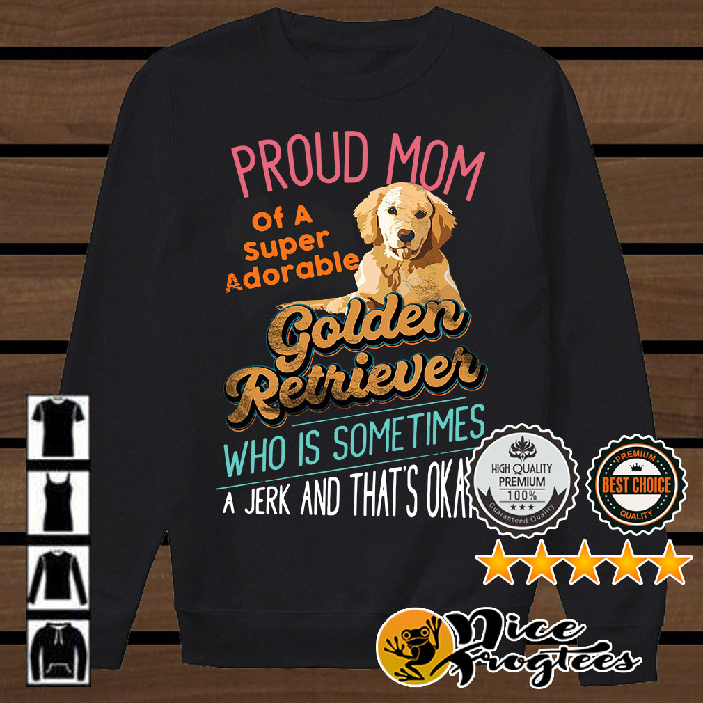 Proud mom of a super adorable Golden Retriever who is sometimes shirt