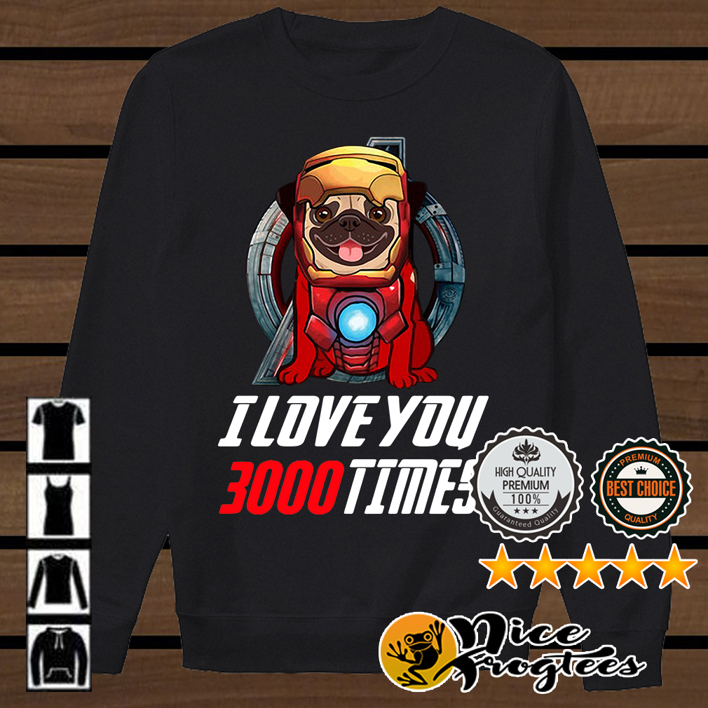 Pug I love you 3000 times Marvel Avengers Endgame shirt