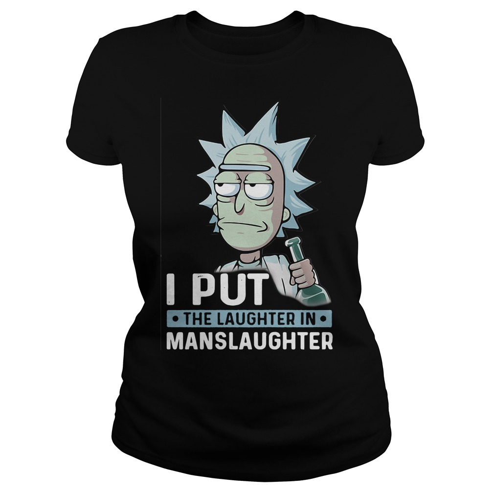 Rick and Morty I put the laughter in Manslaughter Ladies Tee