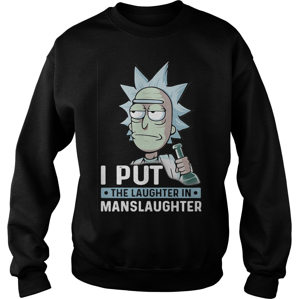 Rick and Morty I put the laughter in Manslaughter Sweater